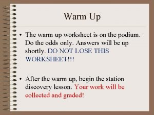 Warm Up The warm up worksheet is on