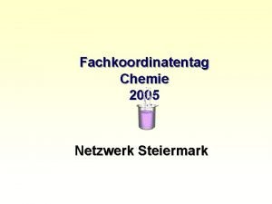 Fachkoordinatentag Chemie 2005 Netzwerk Steiermark ARGE CHEMIE STEIERMARK