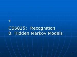 CS 6825 Recognition 8 Hidden Markov Models 1
