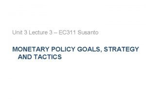Unit 3 Lecture 3 EC 311 Susanto MONETARY