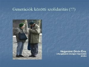 Genercik kztti szolidarits Hegyesin Orss va a Nyugdjasok