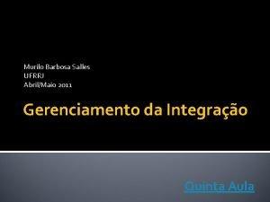 Murilo Barbosa Salles UFRRJ AbrilMaio 2011 Gerenciamento da