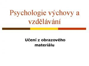 Psychologie vchovy a vzdlvn Uen z obrazovho materilu