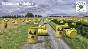 Radioactive Pollution Types of radioactive waste Mill tailings