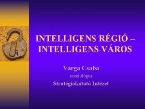 INTELLIGENS RGI INTELLIGENS VROS Varga Csaba szociolgus Stratgiakutat