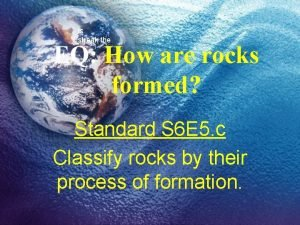 ls streak the EQ How are rocks formed