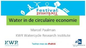 Water in de circulaire economie Marcel Paalman KWR