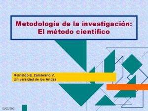 Metodologa de la investigacin El mtodo cientfico Reinaldo