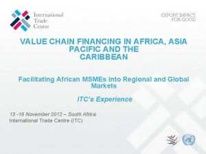 VALUE CHAIN FINANCING IN AFRICA ASIA PACIFIC AND