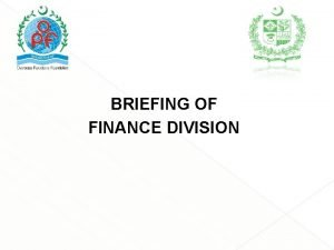 BRIEFING OF FINANCE DIVISION Sanctioned Strength of Finance