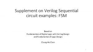 Supplement on Verilog Sequential circuit examples FSM Based