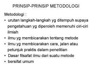 PRINSIPPRINSIP METODOLOGI Metodologi urutan langkahlangkah yg ditempuh supaya