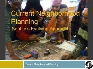 Current Neighborhood Planning Seattles Evolving Approach Current Neighborhood