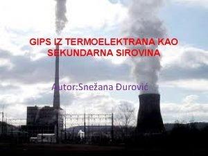 GIPS IZ TERMOELEKTRANA KAO SEKUNDARNA SIROVINA Autor Sneana