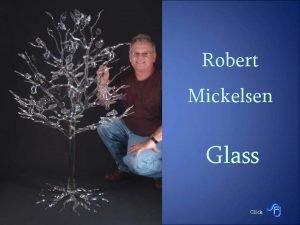 Robert Mickelsen Glass Click Brief Biography Born in