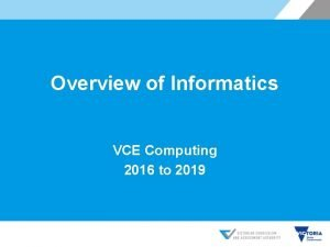 Overview of Informatics VCE Computing 2016 to 2019
