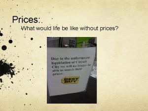 Prices What would life be like without prices
