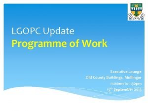 LGOPC Update Programme of Work Executive Lounge Old