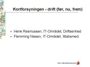 Kortforsyningen drift fr nu frem Henk Rasmussen ITOmrdet