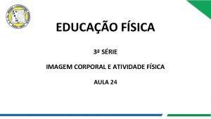 EDUCAO FSICA 3 SRIE IMAGEM CORPORAL E ATIVIDADE