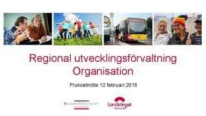 Regional utvecklingsfrvaltning Organisation Frukostmte 12 februari 2018 Lagen