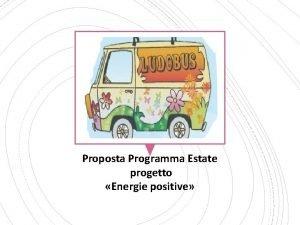 Proposta Programma Estate progetto Energie positive Ipotesi progettuale