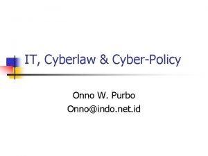 IT Cyberlaw CyberPolicy Onno W Purbo Onnoindo net