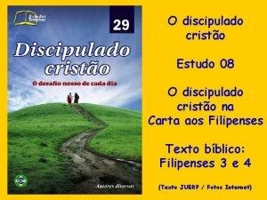 O discipulado cristo Estudo 08 O discipulado cristo