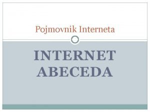 Pojmovnik Interneta INTERNET ABECEDA A ARPANet Prethodnik Interneta