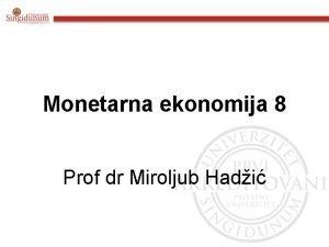 Monetarna ekonomija 8 Prof dr Miroljub Hadi SADRAJ