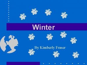 Winter By Kimberly Fraser What is Winter Winter