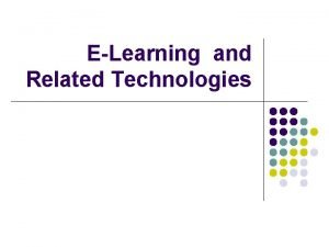 ELearning and Related Technologies Why ELearning in a