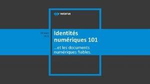 22 mars 2019 Identits numriques 101 et les