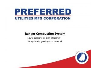 Ranger Combustion System Low emissions or high efficiency