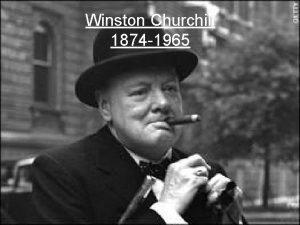 Winston Churchill 1874 1965 Churchill was born Winston
