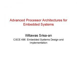Advanced Processor Architectures for Embedded Systems Witawas Srisaan
