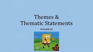 Themes Thematic Statements ENGLISH 10 What is a