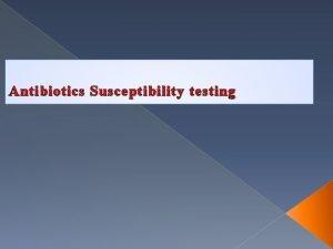 Antibiotics Susceptibility testing Antibiotics Susceptibility testing Antibiotics susceptibility