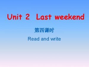 Unit 2 Last weekend Read and write Comments