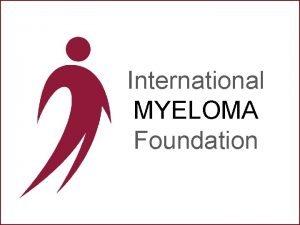 International MYELOMA Foundation International Myeloma Foundation 25 Years