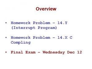 Overview Homework Problem 14 Y Interrupt Program Homework