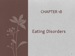 CHAPTER 18 Eating Disorders 1 Eating Disorders Anorexia