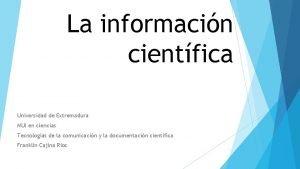 La informacin cientfica Universidad de Extremadura MUI en