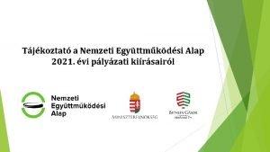Tjkoztat a Nemzeti Egyttmkdsi Alap 2021 vi plyzati