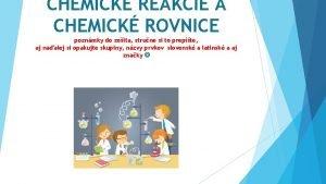CHEMICK REAKCIE A CHEMICK ROVNICE poznmky do zoita