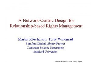 A NetworkCentric Design for Relationshipbased Rights Management Martin