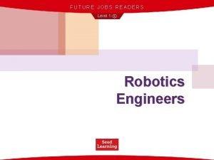 FUTURE JOBS READERS Level 1 Robotics Engineers The