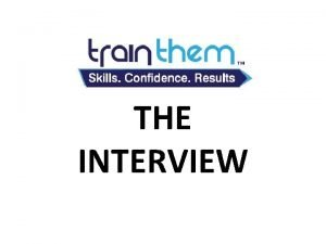 TRAINTHEM THE INTERVIEW THE INTERVIEW WHAT IS AN