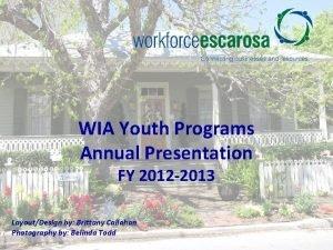 WIA Youth Programs Annual Presentation FY 2012 2013