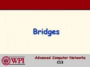 Bridges Advanced Computer Networks C 13 Bridges Outline